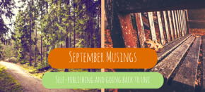 September Musings: Self-publishing and going back to uni