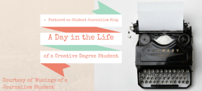 Featured on Student Journalism Blog: A Day in the Life of a Creative Degree Student