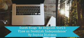 "Guest Blog: ""An English Girl's View on Scottish Independence"" by Sophie Dishman"