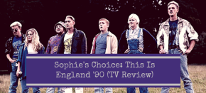 Sophie's Choice: This Is England '90 (TV Review)