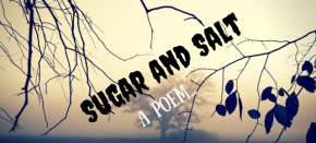 Sugar and Salt (Poem)