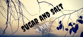 Sugar and Salt(Poem)