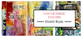"Guest Blog: ""A Guide to Art Journaling"" by Julia Thomas"