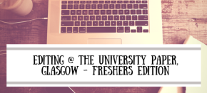 Editing @ The University Paper, Glasgow – Freshers Edition