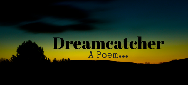Dreamcatcher: A Poem | moon child.