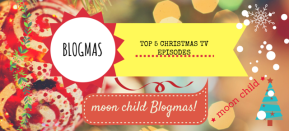 'moon child' Blogmas: Top 5 Christmas TV Episodes
