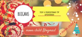 'moon child' Blogmas: Top 5 Christmas TVEpisodes