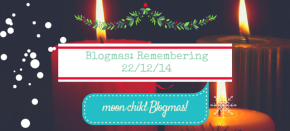 'moon child' Blogmas: Remembering 22/12/14