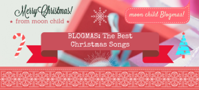 'moon child' Blogmas: The Best Christmas Songs