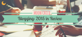 'moon child' 2015 Blogging in Review