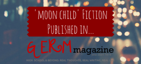 'moon child' Fiction Published in Germ Magazine