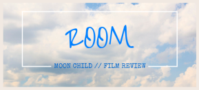 moon child // Film Review: Room