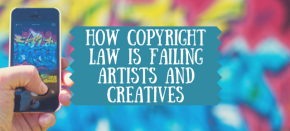 How Copyright Law is Failing Artists and Creatives