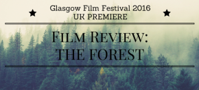 Glasgow Film Fest Review: The Forest
