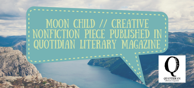 moon child // Creative Nonfiction Published by Quotidan Literary Magazine