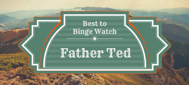 Best to Binge Watch: Father Ted