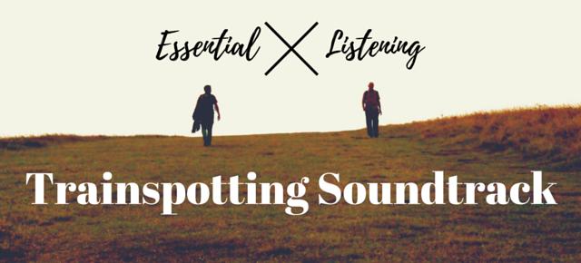 Essential Listening: Trainspotting Soundtrack