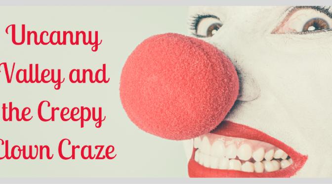 Uncanny Valley and the Creepy Clown Craze