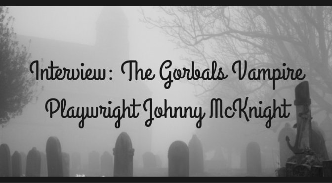 Interview: The Gorbals Vampire Playwright Johnny McKnight