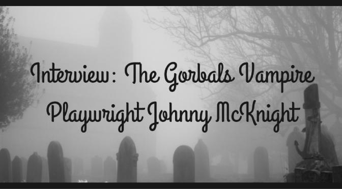 Interview: The Gorbals Vampire Playwright Johnny McKnight