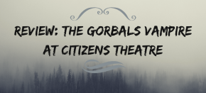 Review: The Gorbals Vampire at CitizensTheatre
