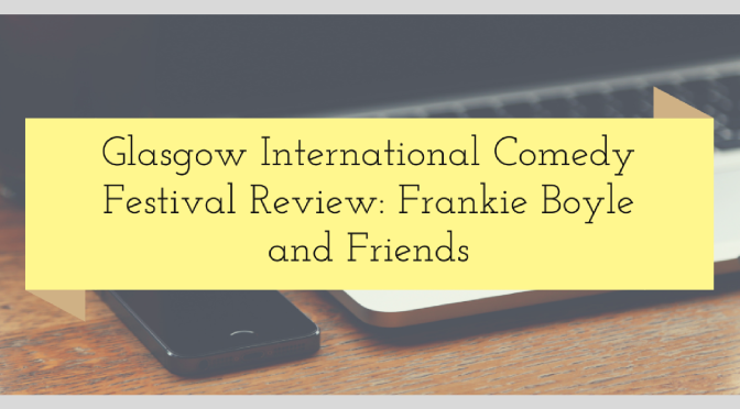 Glasgow International Comedy Festival Review: Frankie Boyle and Friends